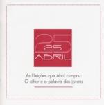 Imagem da capa da publicação 25 de Abril - As Eleições que Abril cumpriu: O olhar e a palavra dos jovens (2004)